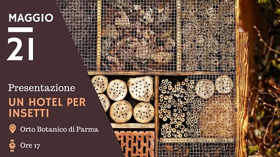 Presentazione UN HOTEL PER INSETTI - Orto Botanico di Parma - 21 Maggio 2016